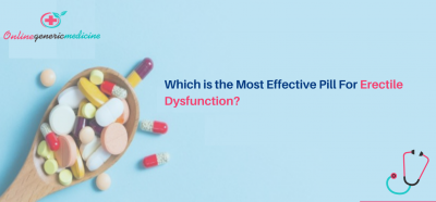 Which Is the most effective pill for Erectile Dysfunction